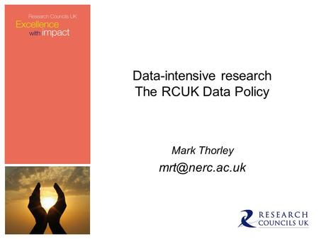 Data-intensive research The RCUK Data Policy Mark Thorley