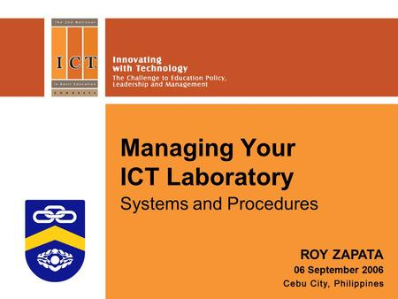 Managing Your ICT Laboratory ROY ZAPATA 06 September 2006 Systems and Procedures.