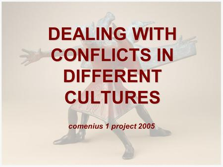 DEALING WITH CONFLICTS IN DIFFERENT CULTURES comenius 1 project 2005.