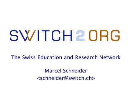Marcel Schneider The Swiss Education and Research Network.