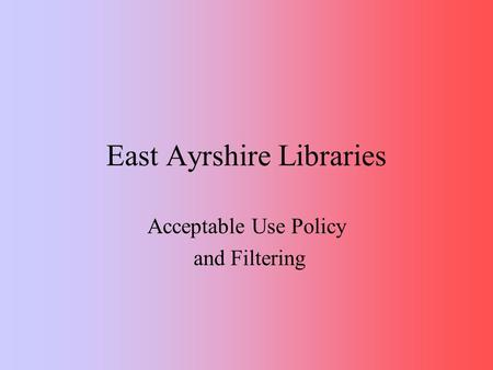 East Ayrshire Libraries Acceptable Use Policy and Filtering.