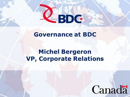 Governance at BDC Michel Bergeron VP, Corporate Relations.