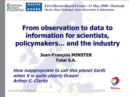 Www.esf.org/marineboard First Marine Board Forum – 15 May 2008 - Oostende Marine Data Challenges: from Observation to Information From observation to data.