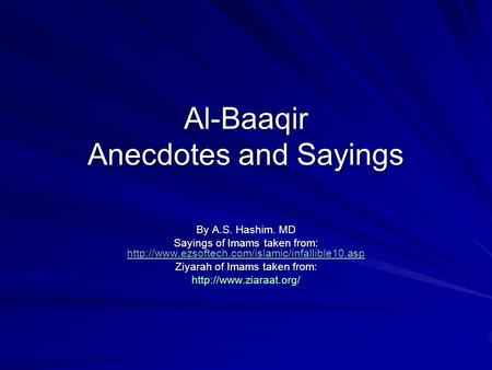 Al-Baaqir Anecdotes and Sayings By A.S. Hashim. MD Sayings of Imams taken from: