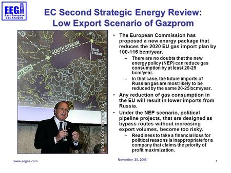 November 25, 2008 www.eegas.com 1 EC Second Strategic Energy Review: Low Export Scenario of Gazprom The European Commission has proposed a new energy package.