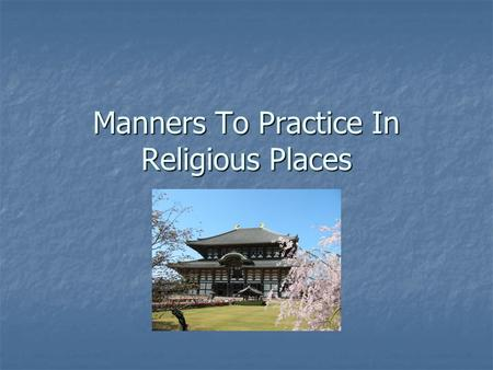 Manners To Practice In Religious Places. Remove shoes before entering Temples.