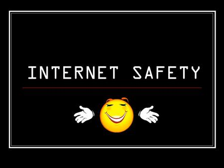 INTERNET SAFETY.