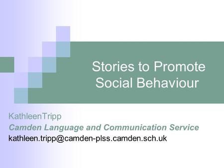 Stories to Promote Social Behaviour KathleenTripp Camden Language and Communication Service