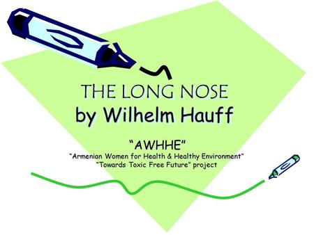 "THE LONG NOSE by Wilhelm Hauff ""AWHHE"" ""AWHHE"" ""Armenian Women for Health & Healthy Environment"" ""Towards Toxic Free Future"" project."