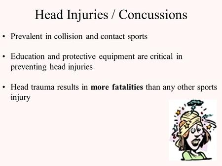 Head Injuries / Concussions Prevalent in collision and contact sports Education and protective equipment are critical in preventing head injuries Head.