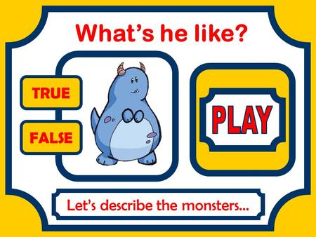 Let's describe the monsters…