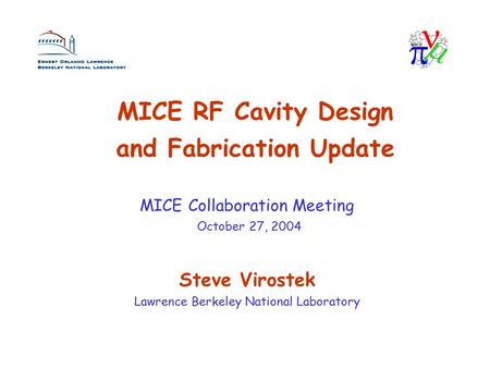 MICE RF Cavity Design and Fabrication Update Steve Virostek Lawrence Berkeley National Laboratory MICE Collaboration Meeting October 27, 2004.