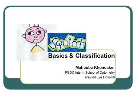 Mahbuba Khondaker PGDO Intern, School of Optometry Aravind Eye Hospital Basics & Classification.