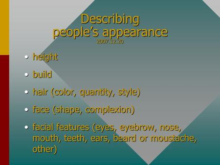 Describing people's appearance 2007.12.20 heightheight buildbuild hair (color, quantity, style)hair (color, quantity, style) face (shape, complexion)face.