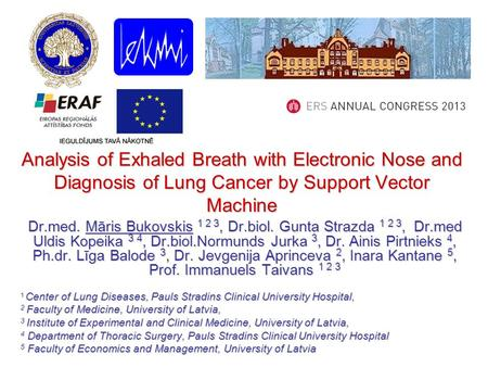 Analysis of Exhaled Breath with Electronic Nose and Diagnosis of Lung Cancer by Support Vector Machine Dr.med. Māris Bukovskis 1 2 3, Dr.biol. Gunta Strazda.
