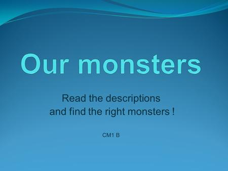 Read the descriptions and find the right monsters ! CM1 B.