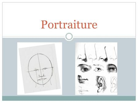 Portraiture. Objectives- Unit 7 Demonstrate the step-by-step process of correctly drawing human facial proportions Draw the human face at several different.