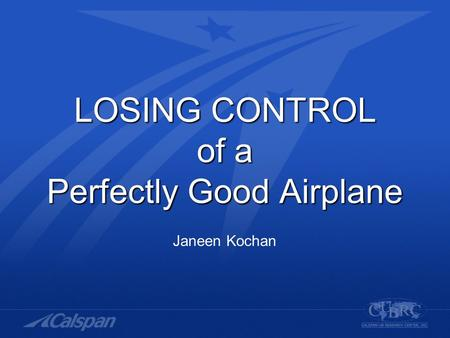 LOSING CONTROL of a Perfectly Good Airplane Janeen Kochan.