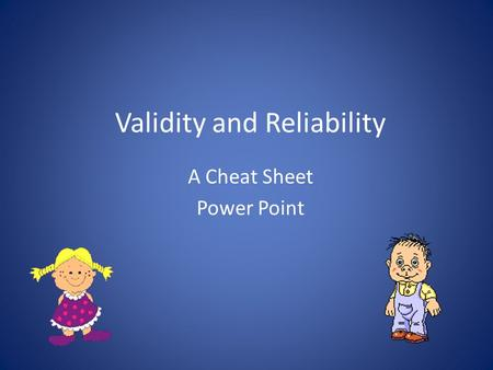 Validity and Reliability A Cheat Sheet Power Point.