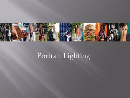 Portrait Lighting. Portrait Lighting set-ups There are basically five commonly excepted portrait lighting setups in photography. These portrait lighting.