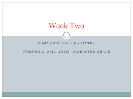 Commedia and Character Commedia dell'Arte: Character Shape