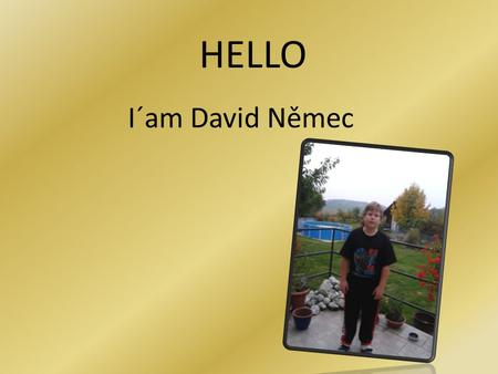 I´am David Němec HELLO. My family Mother: Ivana Father: Světozár Sister: Ivana Sister: Vendula And Me.