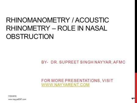RHINOMANOMETRY / ACOUSTIC RHINOMETRY – ROLE IN NASAL OBSTRUCTION BY- DR. SUPREET SINGH NAYYAR, AFMC FOR MORE PRESENTATIONS, VISIT WWW.NAYYARENT.COM WWW.NAYYARENT.COM.