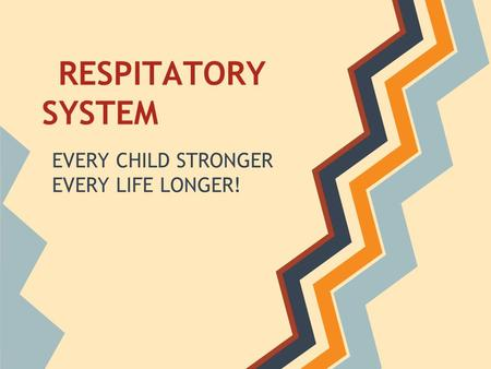 RESPITATORY SYSTEM EVERY CHILD STRONGER EVERY LIFE LONGER!