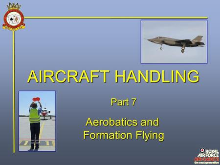 AIRCRAFT HANDLING Part 7 Aerobatics and Formation Flying.
