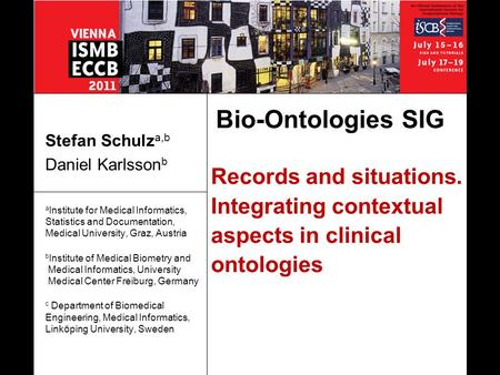 Records and situations. Integrating contextual aspects in clinical ontologies Stefan Schulz a,b Daniel Karlsson b a Institute for Medical Informatics,