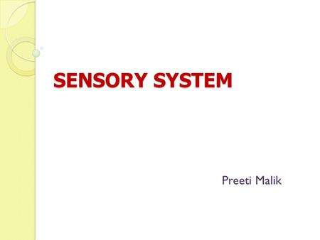 SENSORY SYSTEM Preeti Malik. Structure and Function Sensory system consists of receptors in specialized cells and organs that perceive changes in the.