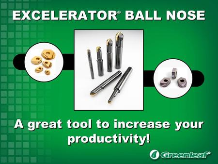 EXCELERATOR ® BALL NOSE A great tool to increase your productivity!
