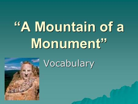 """A Mountain of a Monument"" Vocabulary. sculpture The artist created a sculpture of the town's first mayor which will sit in front of the Town Hall."