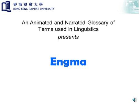 Engma An Animated and Narrated Glossary of Terms used in Linguistics presents.