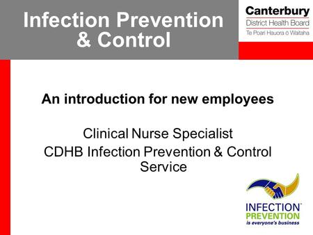 Infection Prevention & Control An introduction for new employees Clinical Nurse Specialist CDHB Infection Prevention & Control Service.