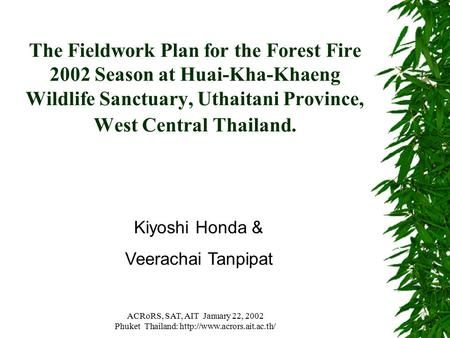 ACRoRS, SAT, AIT January 22, 2002 Phuket Thailand:  The Fieldwork Plan for the Forest Fire 2002 Season at Huai-Kha-Khaeng Wildlife.
