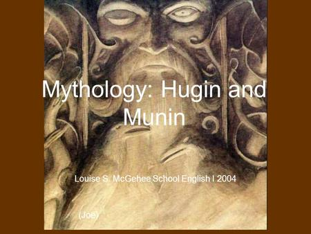 Louise S. McGehee School English I By Sarah Roberts and Kaitlyn Cole Mythology: Hugin and Munin Louise S. McGehee School English I 2004 (Joe)