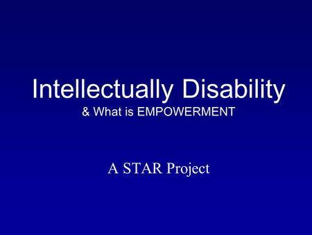 Intellectually Disability & What is EMPOWERMENT A STAR Project.