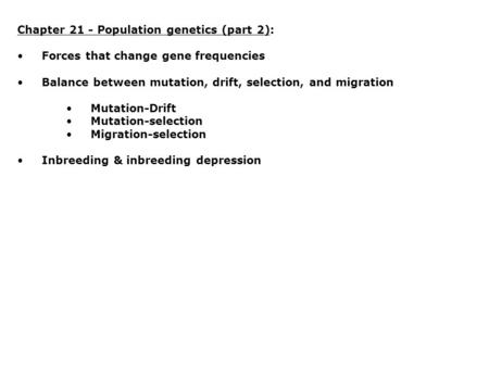 Chapter 21 - Population genetics (part 2): Forces that change gene frequencies Balance between mutation, drift, selection, and migration Mutation-Drift.
