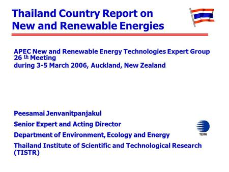 Thailand Country Report on New and Renewable Energies Peesamai Jenvanitpanjakul Senior Expert and Acting Director Department of Environment, Ecology and.
