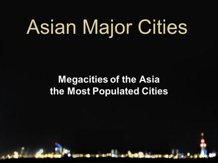 Asian Major Cities Megacities of the Asia the Most Populated Cities.