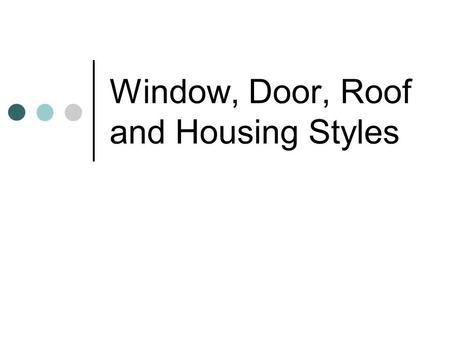 Window, Door, Roof and Housing Styles