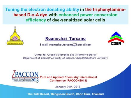 Ruangchai Tarsang   Department of Chemistry, Faculty of Science, Ubon Ratchathani University Center for Organic Electronics.