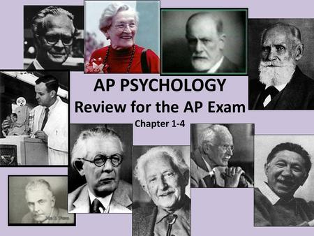 AP PSYCHOLOGY Review for the AP Exam <strong>Chapter</strong> 1-4