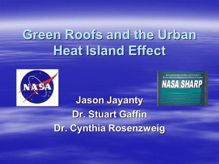 Green Roofs and the Urban Heat Island Effect Jason Jayanty Dr. Stuart Gaffin Dr. Cynthia Rosenzweig.