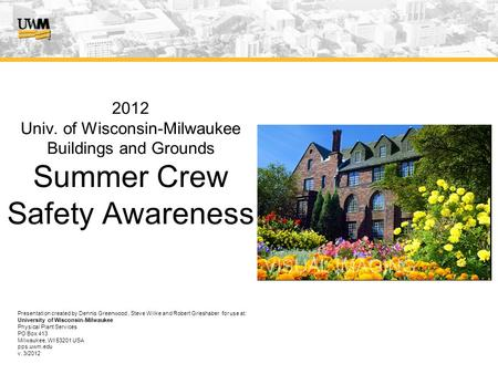 2012 Univ. of Wisconsin-Milwaukee Buildings and Grounds Summer Crew Safety Awareness Presentation created by Dennis Greenwood, Steve Wilke and Robert.