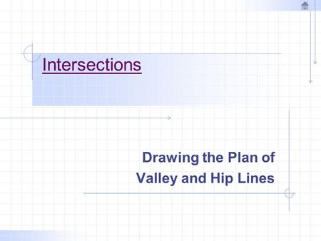 Intersections Drawing the Plan of Valley and Hip Lines.