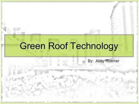Green Roof Technology By: Abby Roemer. Did you know… America's 81 million buildings consume more energy than any other sector of the U.S. economy, including.