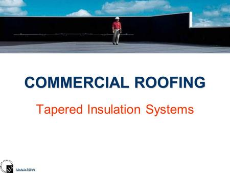 Module INS-01Module TAP01 COMMERCIAL ROOFING Tapered Insulation Systems.