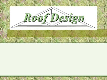 Roof Design. Topics of Discussions Roof types Roof construction terms Slope vs. Pitch Roof terminology Metal framing connectors Roof ventilation.
